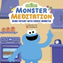 Sesame Street: Monster Meditation: Being Patient with Cookie Monster book summary, reviews and download
