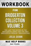 Bridgerton Collection Volume 3 The Last Two Books in the Bridgerton Series and the First Bridgerton Prequel by Julia Quinn (MaxHelp Workbooks) book summary, reviews and downlod