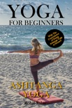 Yoga For Beginners: Ashtanga Yoga: With The Convenience of Doing Ashtanga Yoga at Home!! book summary, reviews and downlod