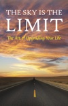 The Sky is the Limit: The Art of Upgrading Your Life: 50 Classic Self Help Books Including.: Think and Grow Rich, The Way to Wealth, As A Man Thinketh, The Art of War, Acres of Diamonds and many more resumen del libro