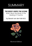 SUMMARY - The Body Keeps the Score: Brain, Mind, and Body in the Healing of Trauma by Bessel van der Kolk M.D. book summary, reviews and downlod