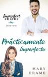 Prácticamente Imperfecta book summary, reviews and downlod