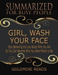 Girl, Wash Your Face - Summarized for Busy People: Stop Believing the Lies About Who You Are So You Can Become Who You Were Meant to Be: Based on the Book by Rachel Hollis book summary, reviews and downlod