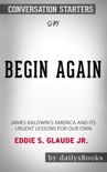 Begin Again: James Baldwin's America and Its Urgent Lessons for Our Own by Eddie S. Glaude JR.: Conversation Starters book summary, reviews and downlod