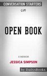 Open Book by Jessica Simpson: A Memoir by Jessica Simpson: Conversation Starters book summary, reviews and downlod
