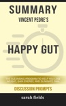 Summary of Happy Gut: The Cleansing Program to Help You Lose Weight, Gain Energy, and Eliminate Pain by Vincent Pedre (Discussion Prompts) book summary, reviews and downlod