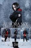 Aurora Sky: Vampire Hunter Box Set 2: Books 4-6 book summary, reviews and downlod
