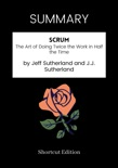 SUMMARY - Scrum: The Art of Doing Twice the Work in Half the Time by Jeff Sutherland and J.J. Sutherland book summary, reviews and downlod