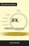 JFK: Coming of Age in the American Century, 1917-1956 by Fredrik Logevall (Discussion Prompts) book summary, reviews and downlod