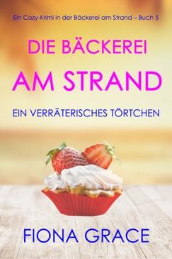 Die Bäckerei am Strand: Ein verräterisches Törtchen (Ein Cozy-Krimi in der Bäckerei am Strand – Buch 5) E-Book Download