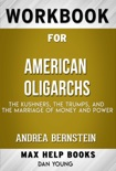 American Oligarchs: The Kushners, the Trumps, and the Marriage of Money and Power by Andrea Bernstein (Max Help Workbooks) book summary, reviews and downlod