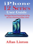 iPhone 12 Series User Guide book summary, reviews and download