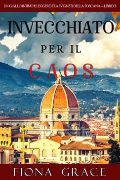 Invecchiato per il Caos (Un Giallo Intimo tra i Vigneti della Toscana—Libro 3) E-Book Download