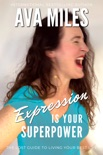 Expression Is Your Superpower book summary, reviews and downlod