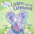Mindfulness Moments for Kids: Listen Like an Elephant book summary, reviews and download