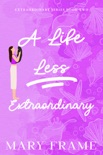 A Life Less Extraordinary book summary, reviews and downlod