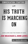 His Truth Is Marching On: John Lewis and the Power of Hope by Jon Meacham & John Lewis: Conversation Starters book summary, reviews and downlod