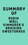 Summary of Robin Wall Kimmerer's Braiding Sweetgrass book summary, reviews and downlod