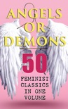ANGELS OR DEMONS - 50 Feminist Classics in One Volume book summary, reviews and downlod