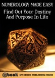 Numerology Made Easy: Find Out Your Destiny And Purpose In Life book summary, reviews and download