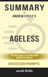 Ageless: The New Science of Getting Older Without Getting Old by Andrew Steele (Discussion Prompts) book summary, reviews and downlod