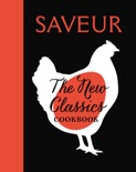 Saveur: The New Classics Cookbook book summary, reviews and download