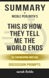 This Is How They Tell Me the World Ends: The Cyberweapons Arms Race by Nicole Perlroth (Discussion Prompts) book summary, reviews and downlod
