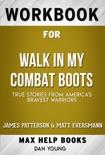 Walk in My Combat Boots True Stories from America's Bravest Warriors by James Patterson & Matt Eversmann (MaxHelp Workbooks) book summary, reviews and downlod