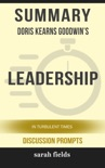 Summary of Leadership: In Turbulent Times by Doris Kearns Goodwin (Discussion Prompts) book summary, reviews and downlod