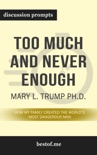 Summary of Too Much and Never Enough: How My Family Created the World's Most Dangerous Man by Mary L. Trump Ph.D. (Discussion Prompts) book summary, reviews and downlod