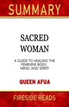 Sacred Woman: A Guide to Healing the Feminine Body, Mind, and Spirit by Queen Afua: Summary by Fireside Reads book summary, reviews and downlod