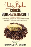Let's Bake Cookie Squares and Biscotti!: An Introduction to Signature Cookie Squares and Home-Style Biscotti book summary, reviews and download