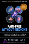 Pain-Free Without Medicine: Forbidden Knowledge Doctors and Drug Companies Don't Want You to Know! book summary, reviews and download