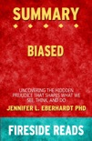 Biased: Uncovering the Hidden Prejudice That Shapes What We See, Think, and Do by Jennifer L. Eberhardt PhD: Summary by Fireside Reads book summary, reviews and downlod