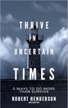 How to Thrive In Uncertain Times book summary, reviews and downlod