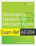 Exam Ref AZ-204 Developing Solutions for Microsoft Azure, 1/e book summary, reviews and download