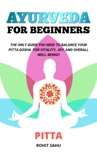 Ayurveda For Beginners: Pitta: The Only Guide You Need To Balance Your Pitta Dosha For Vitality, Joy, And Overall Well-being!! book summary, reviews and downlod