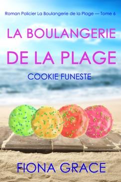 La Boulangerie de la Plage : Cookie Funeste (Roman Policier La Boulangerie de la Plage — Tome 6) E-Book Download