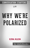 Why We're Polarized by Ezra Klein: Conversation Starters book summary, reviews and downlod