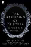 The Haunting of Beatrix Greene Episode 1 book summary, reviews and downlod