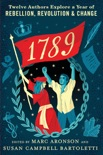 1789: Twelve Authors Explore a Year of Rebellion, Revolution, and Change book summary, reviews and downlod