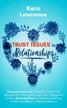 Trust Issues in Relationships: Overcome Insecurity Caused by Painful Past Betrayals from Family and Loved Ones. A Beginner's Guide to Eliminating Jealousy, Anxiety and Needy or Attached Behavior book summary, reviews and download