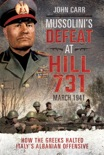 Mussolini's Defeat at Hill 731, March 1941 book summary, reviews and download