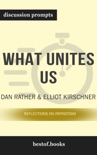 What Unites Us: Reflections on Patriotism by Dan Rather & Elliot Kirschner (Discussion Prompts) book summary, reviews and downlod