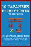 10 Japanese Short Stories for Beginners Read Entertaining Japanese Stories to Improve your Vocabulary and Learn Japanese While Having Fun book summary, reviews and download