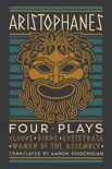Aristophanes: Four Plays: Clouds, Birds, Lysistrata, Women of the Assembly book summary, reviews and download