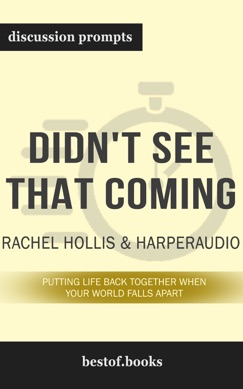 Didn't See That Coming: Putting Life Back Together When Your World Falls Apart by Rachel Hollis & HarperAudio (Discussion Prompts) E-Book Download