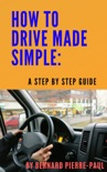 How To Drive Made Simple: A Step-by-Step Guide e-book