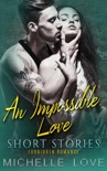 An Impossible Love Short Stories: Forbidden Romance book summary, reviews and downlod