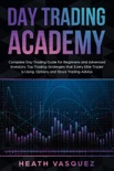 Day Trading Academy: Complete Day Trading Guide for Beginners and Advanced Investors: Top Trading Strategies that Every Elite Trader is Using: Option and Stock Trading Advice book summary, reviews and download